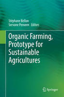 Organic Farming, Prototype for Sustainable Agricultures, 2014. S. Bellon and S. Penvern (Eds.), Springer Verlag, Berlin, Germany, 489 p.