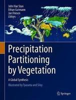 John T. Van Stan II, Ethan Gutmann, Jan Friesen, 2020. Precipitation partitioning by vegetation. A global synthesis. Cham, CHE : Springer Nature Switzerland AG. 295 p.
